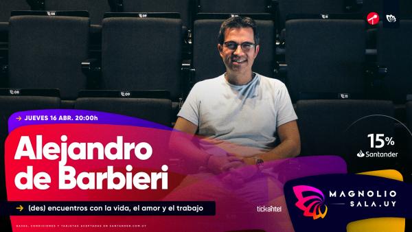 Alejandro De Barbieri - (DES) Encuentros con la vida, el amor y el trabajo en Magnolio Sala