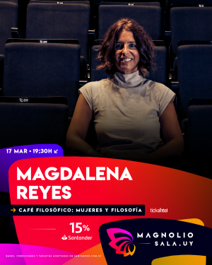 Magdalena Reyes MAR 17 MAR - 19:30h en Magnolio Sala