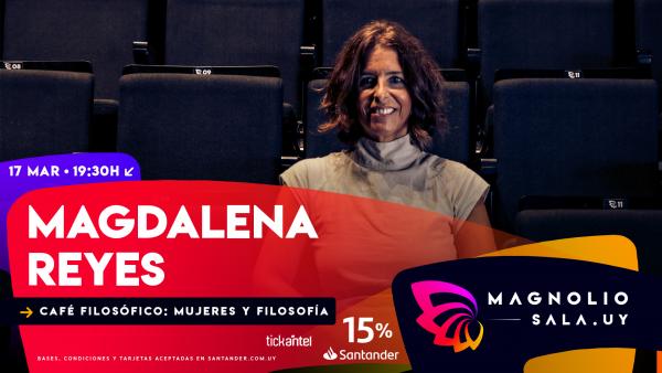 Magdalena Reyes - Café filosófico: mujeres y filosofía en Magnolio Sala