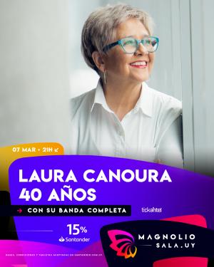 Laura Canoura 40 años SAB 7 MAR - 21:00h en Magnolio Sala
